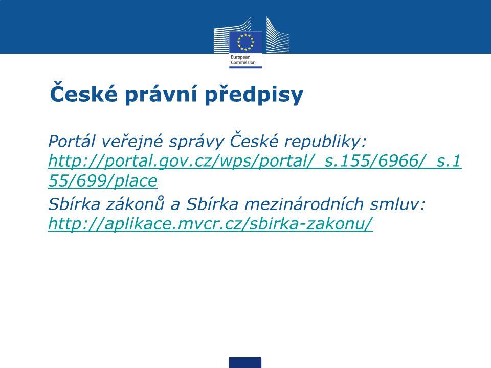 České právní předpisy Portál veřejné správy České republiky: http://portal.gov.cz/wps/portal/_s.155/6966/_s.1 55/699/place http://portal.gov.cz/wps/portal/_s.155/6966/_s.1 55/699/place Sbírka zákonů a Sbírka mezinárodních smluv: http://aplikace.mvcr.cz/sbirka-zakonu/ http://aplikace.mvcr.cz/sbirka-zakonu/