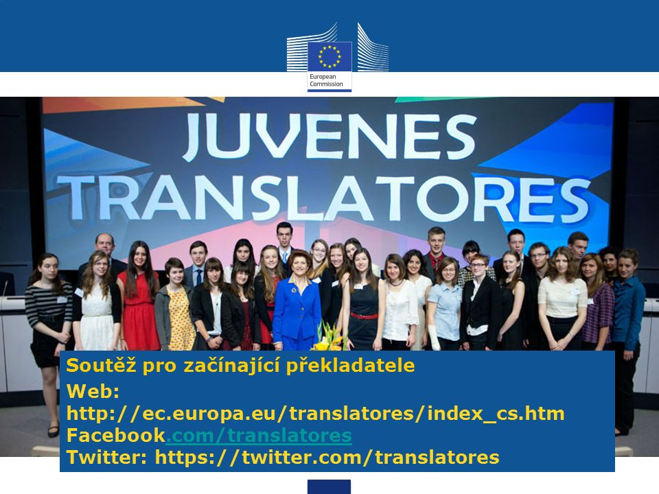 Soutěž pro začínající překladatele Web: http://ec.europa.eu/translatores/index_cs.htm Facebook.com/translatores.com/translatores Twitter: https://twitter.com/translatores