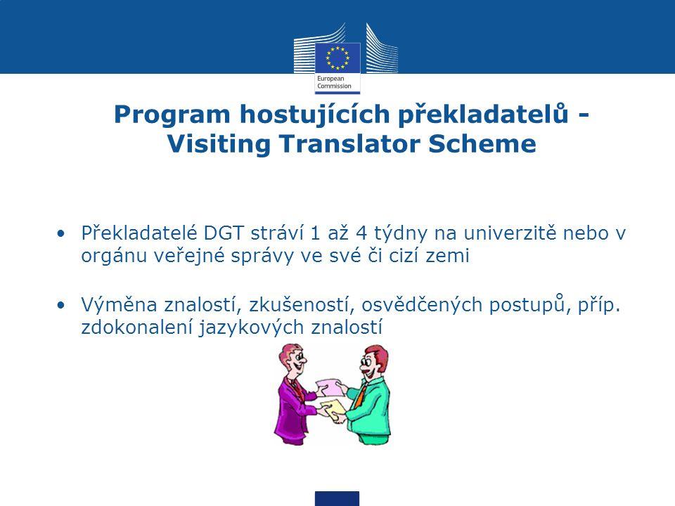 Program hostujících překladatelů - Visiting Translator Scheme Překladatelé DGT stráví 1 až 4 týdny na univerzitě nebo v orgánu veřejné správy ve své či cizí zemi Výměna znalostí, zkušeností, osvědčených postupů, příp.