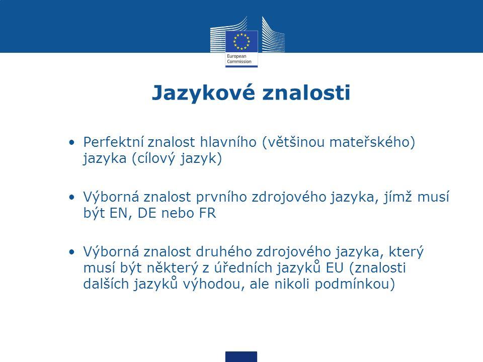 Jazykové znalosti Perfektní znalost hlavního (většinou mateřského) jazyka (cílový jazyk) Výborná znalost prvního zdrojového jazyka, jímž musí být EN, DE nebo FR Výborná znalost druhého zdrojového jazyka, který musí být některý z úředních jazyků EU (znalosti dalších jazyků výhodou, ale nikoli podmínkou)