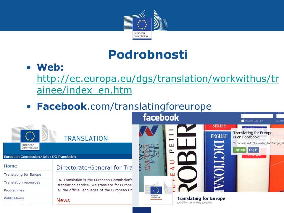 Podrobnosti Web: http://ec.europa.eu/dgs/translation/workwithus/tr ainee/index_en.htm http://ec.europa.eu/dgs/translation/workwithus/tr ainee/index_en.htm Facebook.com/translatingforeurope