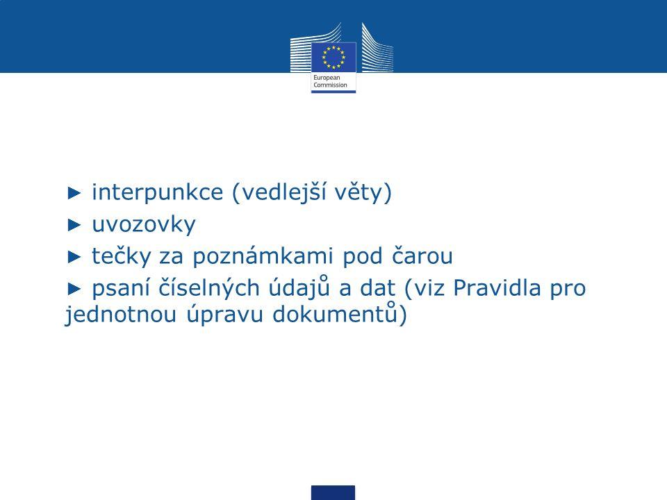 ► interpunkce (vedlejší věty) ► uvozovky ► tečky za poznámkami pod čarou ► psaní číselných údajů a dat (viz Pravidla pro jednotnou úpravu dokumentů)