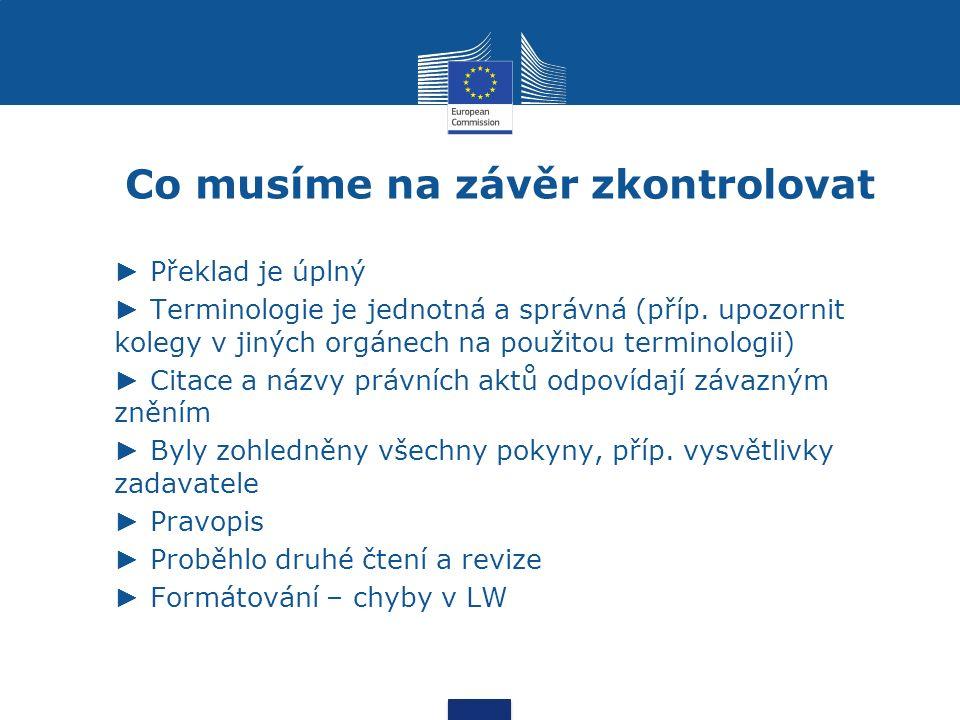 Co musíme na závěr zkontrolovat ► Překlad je úplný ► Terminologie je jednotná a správná (příp.