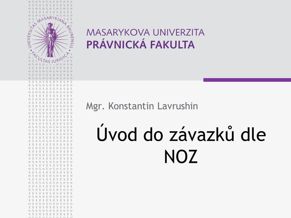 www.law.muni.cz Úvod do závazků dle NOZ Mgr. Konstantin Lavrushin