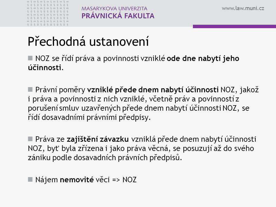 www.law.muni.cz Přechodná ustanovení NOZ se řídí práva a povinnosti vzniklé ode dne nabytí jeho účinnosti.