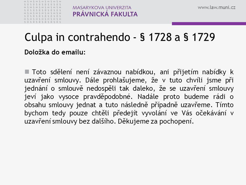 www.law.muni.cz Culpa in contrahendo - § 1728 a § 1729 Doložka do emailu: Toto sdělení není závaznou nabídkou, ani přijetím nabídky k uzavření smlouvy.