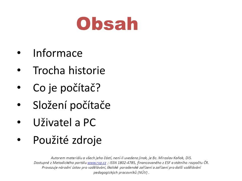 Obsah Informace Trocha historie Co je počítač.