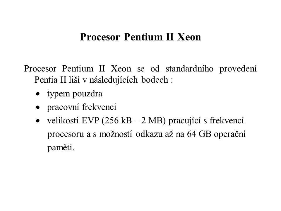 Procesor Pentium II Xeon Procesor Pentium II Xeon se od standardního provedení Pentia II liší v následujících bodech :  typem pouzdra  pracovní frekvencí  velikostí EVP (256 kB – 2 MB) pracující s frekvencí procesoru a s možností odkazu až na 64 GB operační paměti.