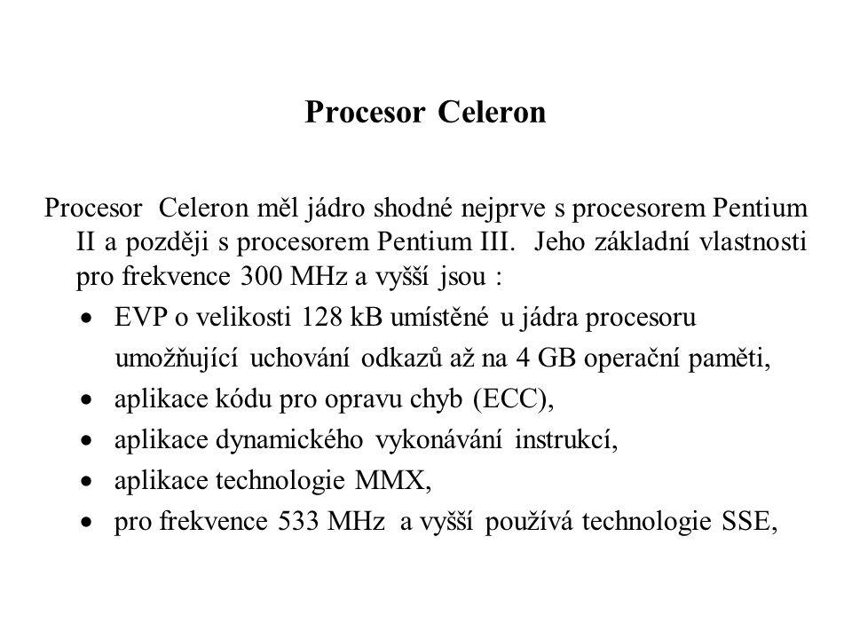 Procesor Celeron Procesor Celeron měl jádro shodné nejprve s procesorem Pentium II a později s procesorem Pentium III.