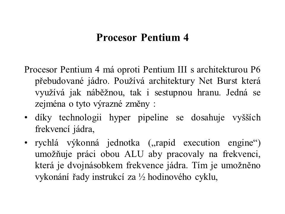 Procesor Pentium 4 Procesor Pentium 4 má oproti Pentium III s architekturou P6 přebudované jádro.