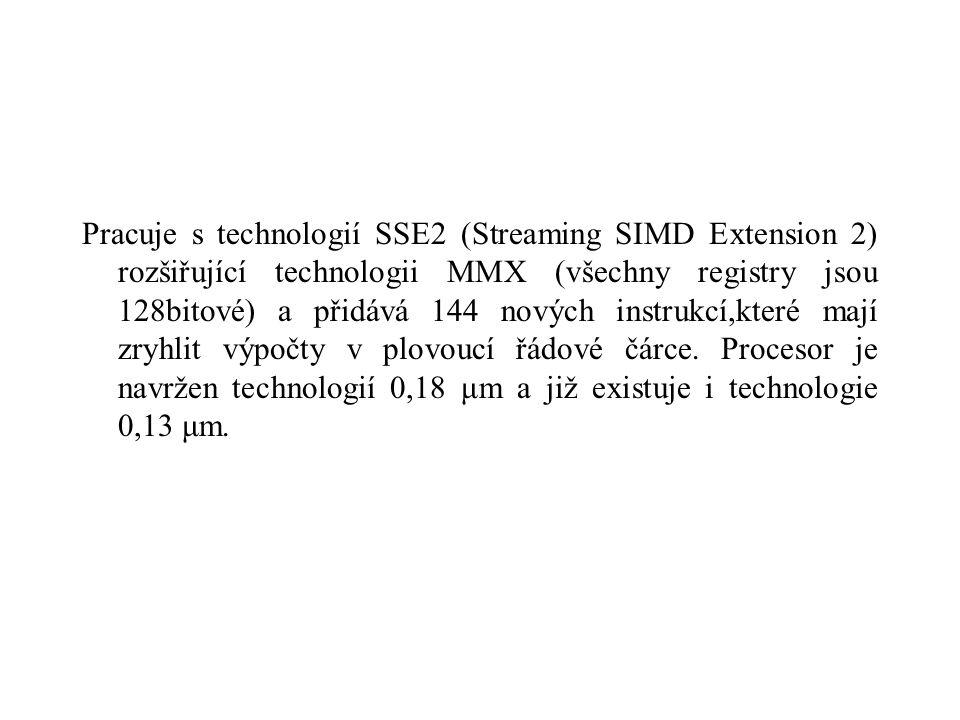 Pracuje s technologií SSE2 (Streaming SIMD Extension 2) rozšiřující technologii MMX (všechny registry jsou 128bitové) a přidává 144 nových instrukcí,které mají zryhlit výpočty v plovoucí řádové čárce.