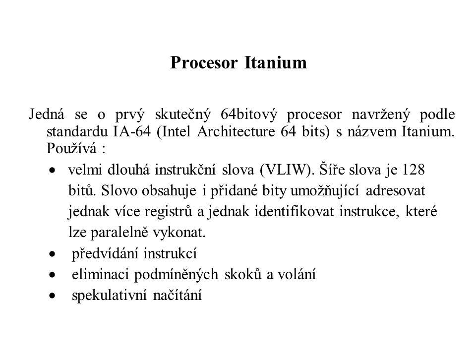 Procesor Itanium Jedná se o prvý skutečný 64bitový procesor navržený podle standardu IA-64 (Intel Architecture 64 bits) s názvem Itanium.