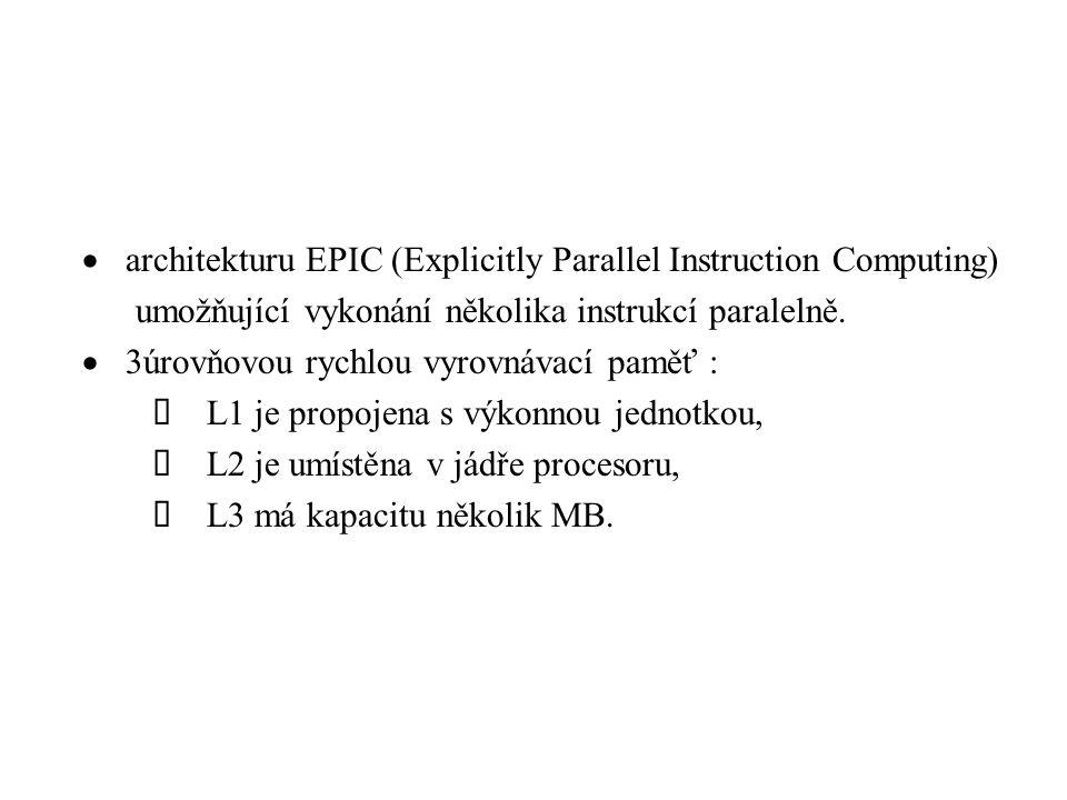  architekturu EPIC (Explicitly Parallel Instruction Computing) umožňující vykonání několika instrukcí paralelně.