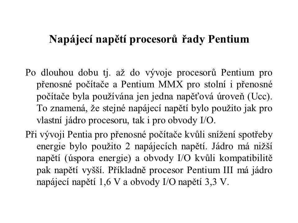 Napájecí napětí procesorů řady Pentium Po dlouhou dobu tj.