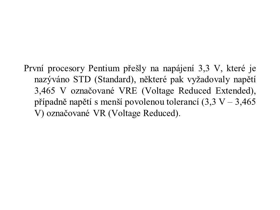 První procesory Pentium přešly na napájení 3,3 V, které je nazýváno STD (Standard), některé pak vyžadovaly napětí 3,465 V označované VRE (Voltage Reduced Extended), případně napětí s menší povolenou tolerancí (3,3 V – 3,465 V) označované VR (Voltage Reduced).