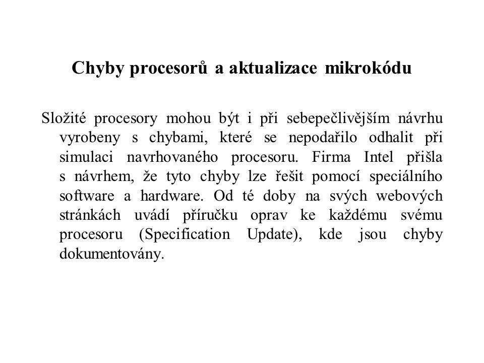 Chyby procesorů a aktualizace mikrokódu Složité procesory mohou být i při sebepečlivějším návrhu vyrobeny s chybami, které se nepodařilo odhalit při simulaci navrhovaného procesoru.