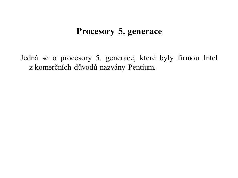 Procesory 5. generace Jedná se o procesory 5.
