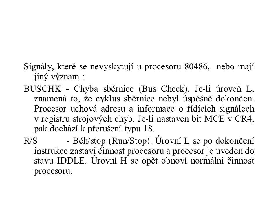 Signály, které se nevyskytují u procesoru 80486, nebo mají jiný význam : BUSCHK - Chyba sběrnice (Bus Check).
