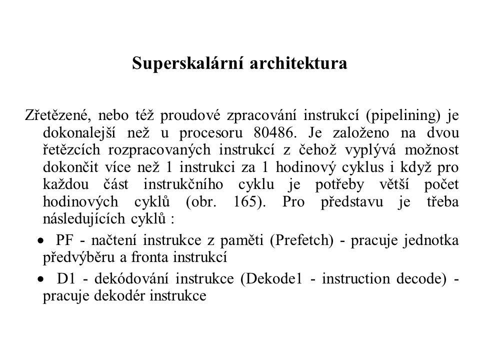 Superskalární architektura Zřetězené, nebo též proudové zpracování instrukcí (pipelining) je dokonalejší než u procesoru 80486.