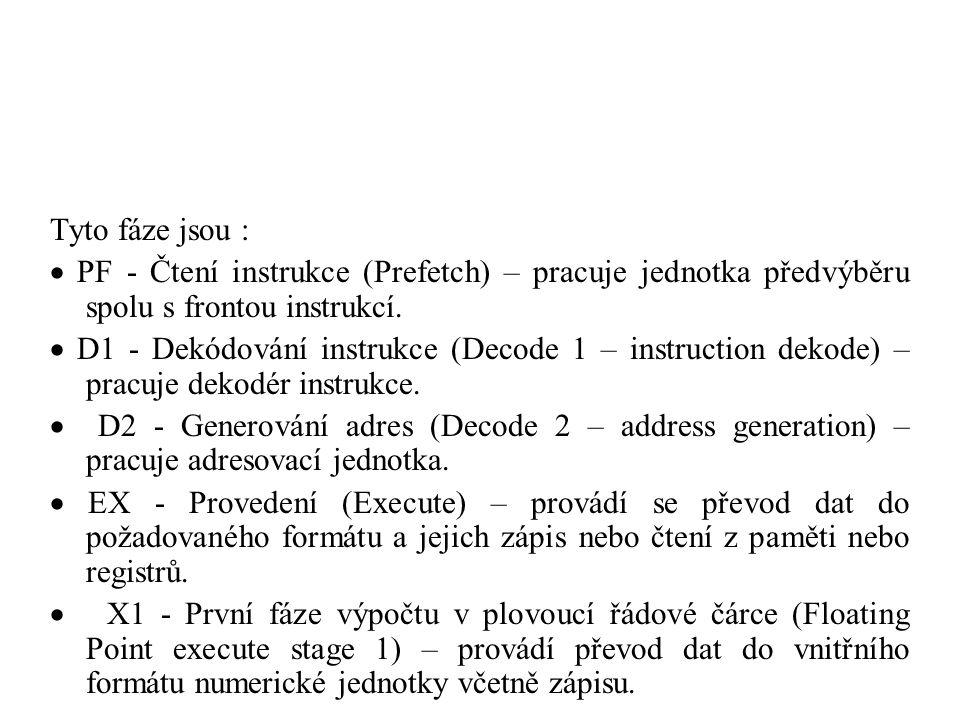 Tyto fáze jsou :  PF - Čtení instrukce (Prefetch) – pracuje jednotka předvýběru spolu s frontou instrukcí.