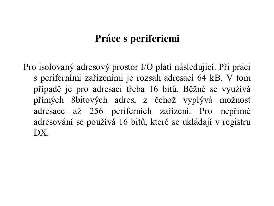 Práce s periferiemi Pro isolovaný adresový prostor I/O platí následující.