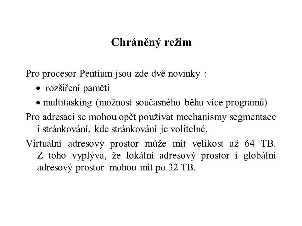 Chráněný režim Pro procesor Pentium jsou zde dvě novinky :  rozšíření paměti  multitasking (možnost současného běhu více programů) Pro adresaci se mohou opět používat mechanismy segmentace i stránkování, kde stránkování je volitelné.