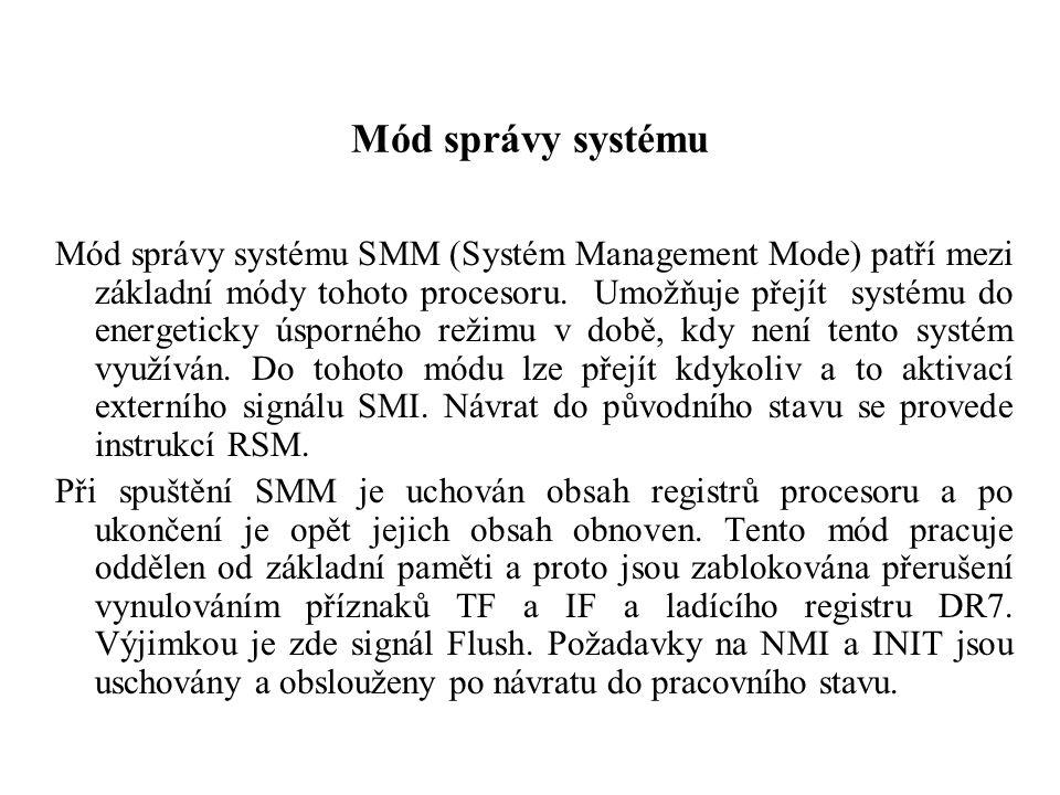 Mód správy systému Mód správy systému SMM (Systém Management Mode) patří mezi základní módy tohoto procesoru.