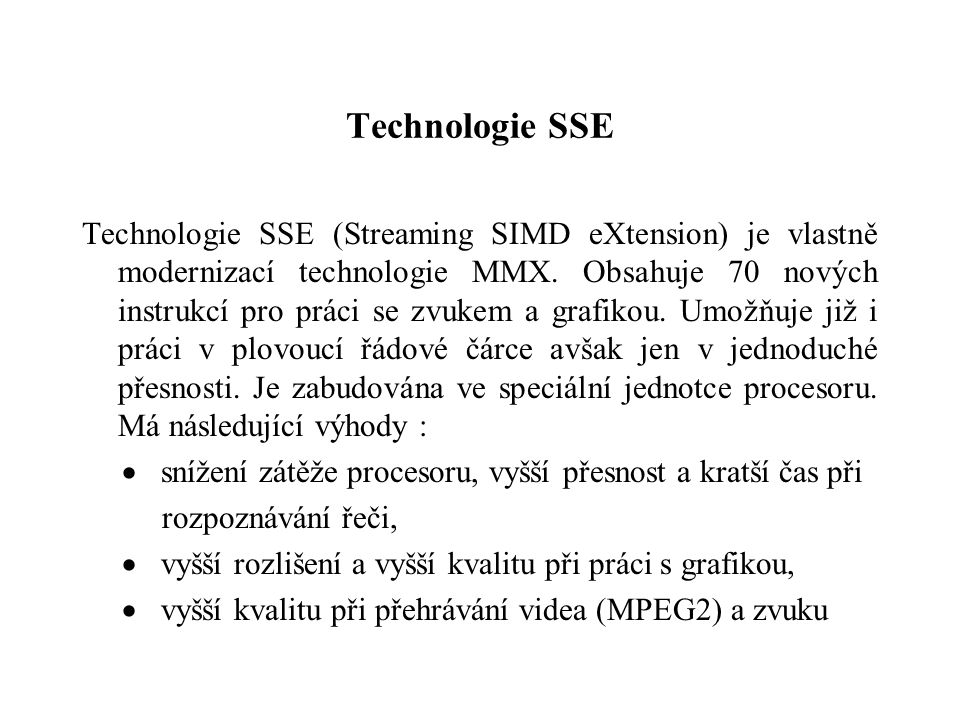 Technologie SSE Technologie SSE (Streaming SIMD eXtension) je vlastně modernizací technologie MMX.