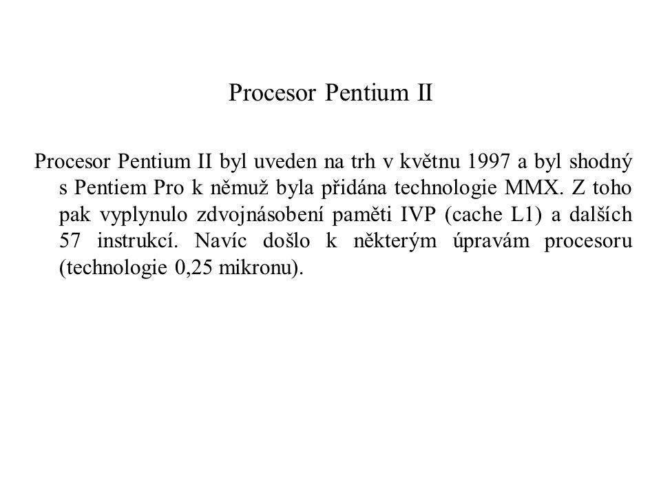 Procesor Pentium II Procesor Pentium II byl uveden na trh v květnu 1997 a byl shodný s Pentiem Pro k němuž byla přidána technologie MMX.
