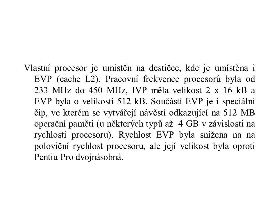 Vlastní procesor je umístěn na destičce, kde je umístěna i EVP (cache L2).