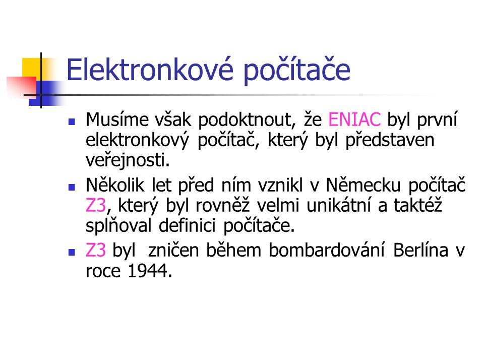 Elektronkové počítače Musíme však podoktnout, že ENIAC byl první elektronkový počítač, který byl představen veřejnosti.