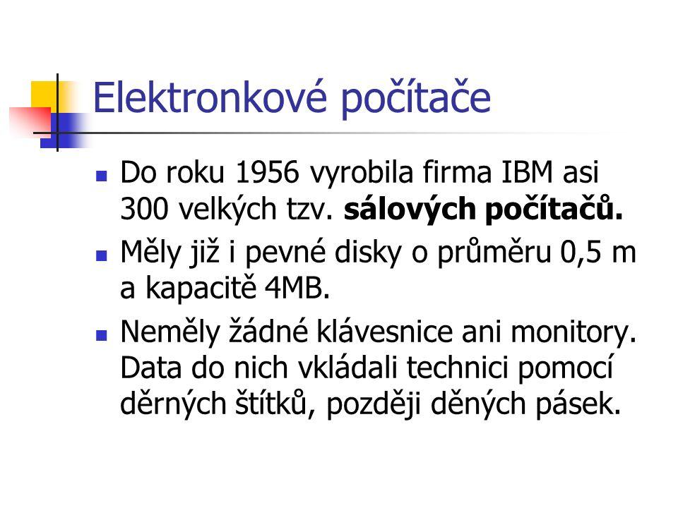 Elektronkové počítače Do roku 1956 vyrobila firma IBM asi 300 velkých tzv.