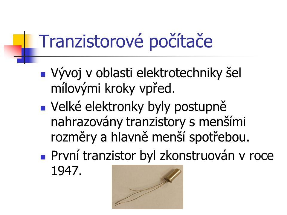Tranzistorové počítače Vývoj v oblasti elektrotechniky šel mílovými kroky vpřed.