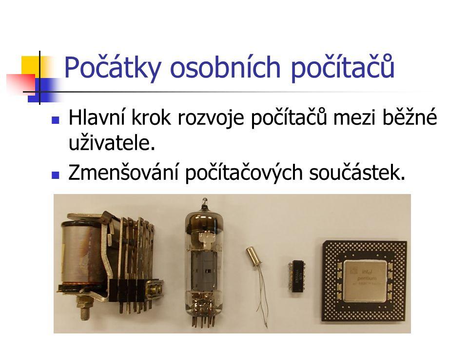Počátky osobních počítačů Hlavní krok rozvoje počítačů mezi běžné uživatele.
