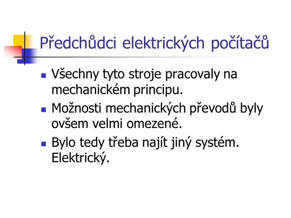 Předchůdci elektrických počítačů Všechny tyto stroje pracovaly na mechanickém principu.