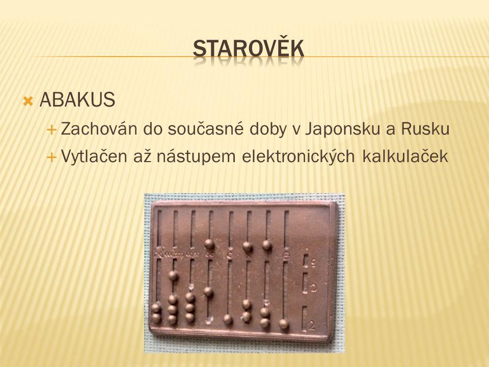  ABAKUS  Zachován do současné doby v Japonsku a Rusku  Vytlačen až nástupem elektronických kalkulaček