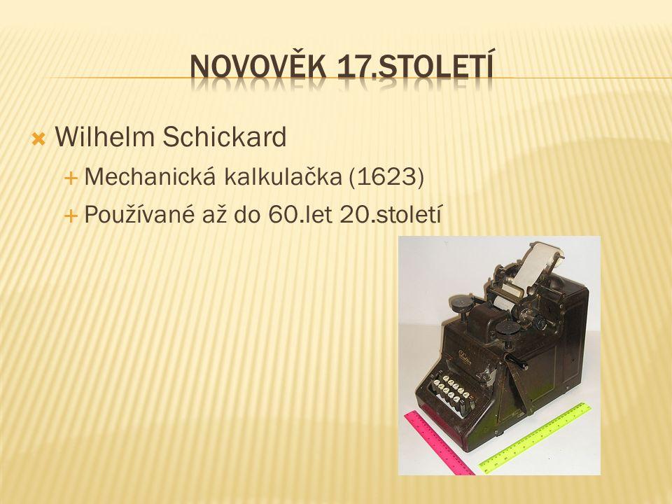  Wilhelm Schickard  Mechanická kalkulačka (1623)  Používané až do 60.let 20.století