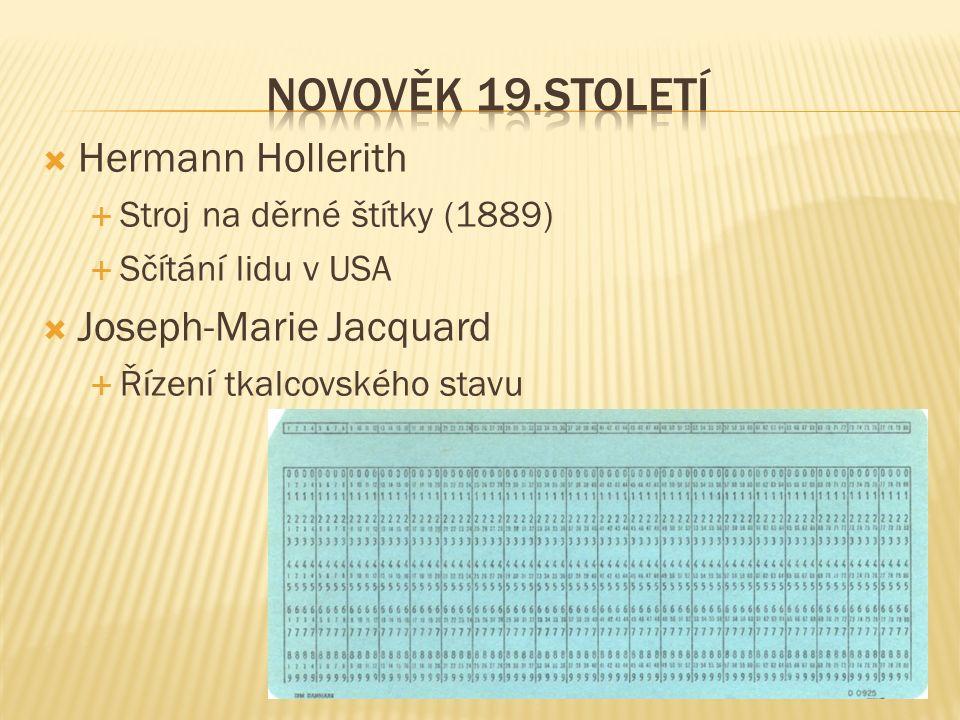  Hermann Hollerith  Stroj na děrné štítky (1889)  Sčítání lidu v USA  Joseph-Marie Jacquard  Řízení tkalcovského stavu