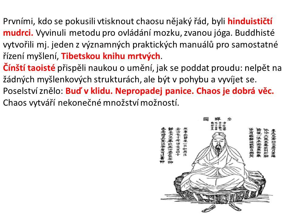 Prvními, kdo se pokusili vtisknout chaosu nějaký řád, byli hinduističtí mudrci.
