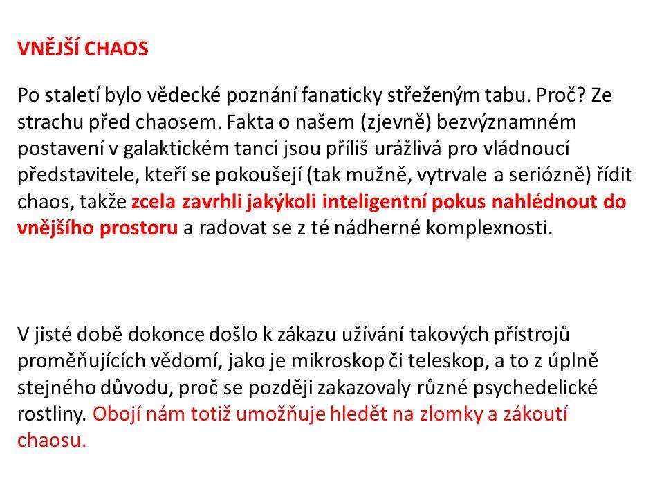 VNĚJŠÍ CHAOS Po staletí bylo vědecké poznání fanaticky střeženým tabu.