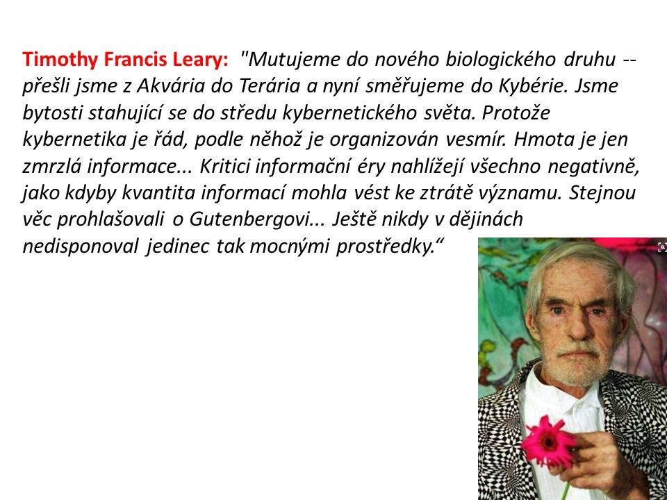 Timothy Francis Leary: Mutujeme do nového biologického druhu -- přešli jsme z Akvária do Terária a nyní směřujeme do Kybérie.