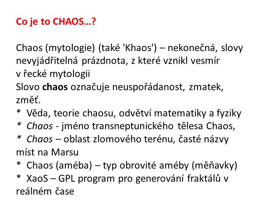 Co je to CHAOS…? Chaos (mytologie) (také 'Khaos') – nekonečná, slovy nevyjádřitelná prázdnota, z které vznikl vesmír v řecké mytologii Slovo chaos ozn