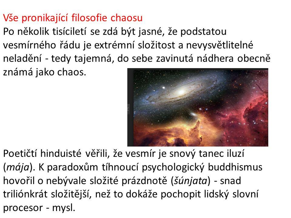 HUMANISMUS: NAVIGAČNÍ HERNÍ PLÁN Teorie chaosu nám umožňuje vědomě se radovat ze své situace: z porozumění, radostného prožití a oslavy nádherné podstaty veškerého vesmíru -- včetně zhola bláznivých paradoxů uvnitř našeho mozku.