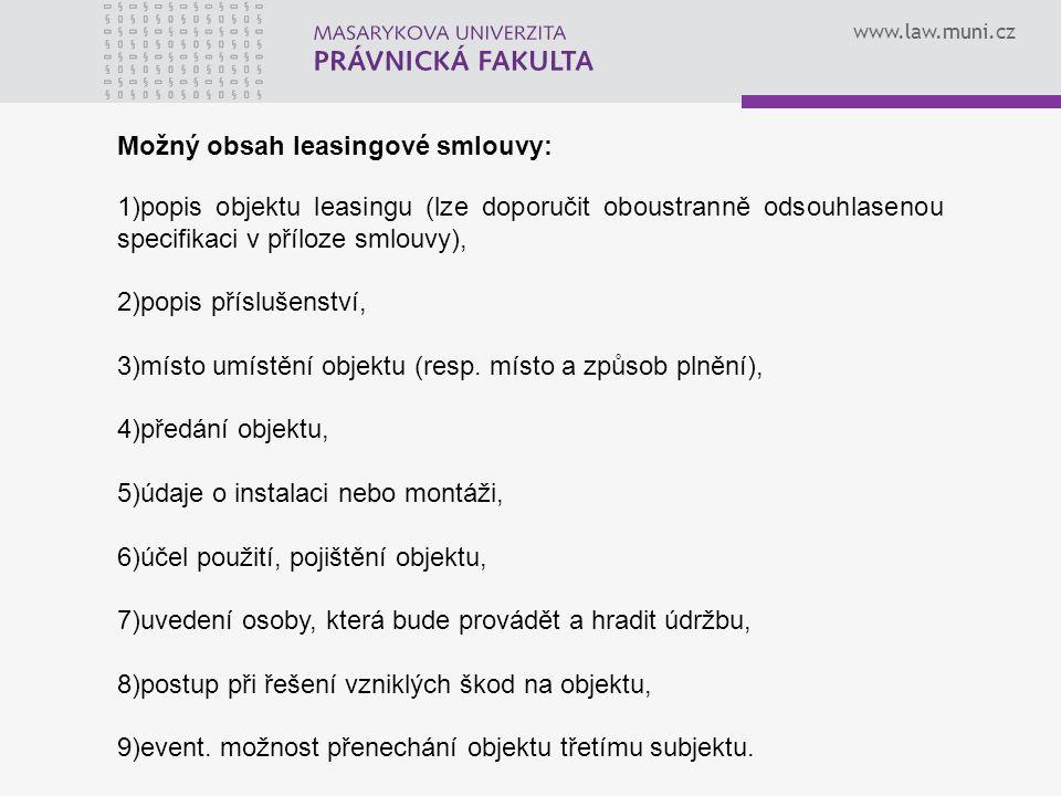 www.law.muni.cz Možný obsah leasingové smlouvy: 1)popis objektu leasingu (lze doporučit oboustranně odsouhlasenou specifikaci v příloze smlouvy), 2)po