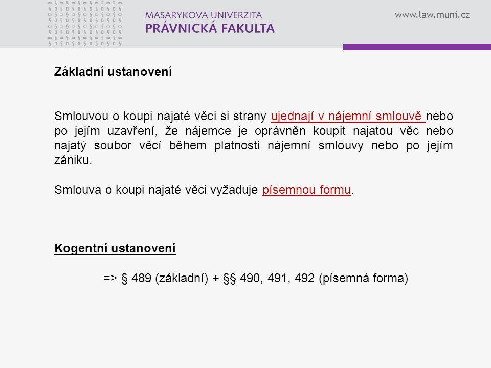 www.law.muni.cz Základní ustanovení Smlouvou o koupi najaté věci si strany ujednají v nájemní smlouvě nebo po jejím uzavření, že nájemce je oprávněn k
