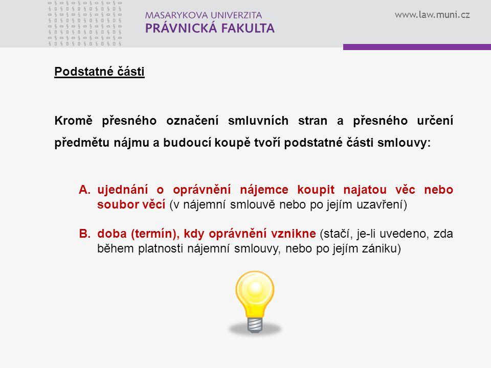 www.law.muni.cz Podstatné části Kromě přesného označení smluvních stran a přesného určení předmětu nájmu a budoucí koupě tvoří podstatné části smlouvy