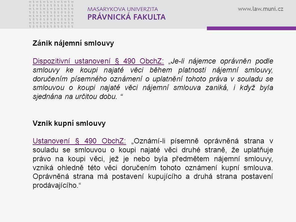 """www.law.muni.cz Zánik nájemní smlouvy Dispozitivní ustanovení § 490 ObchZ: """"Je-li nájemce oprávněn podle smlouvy ke koupi najaté věci během platnosti"""
