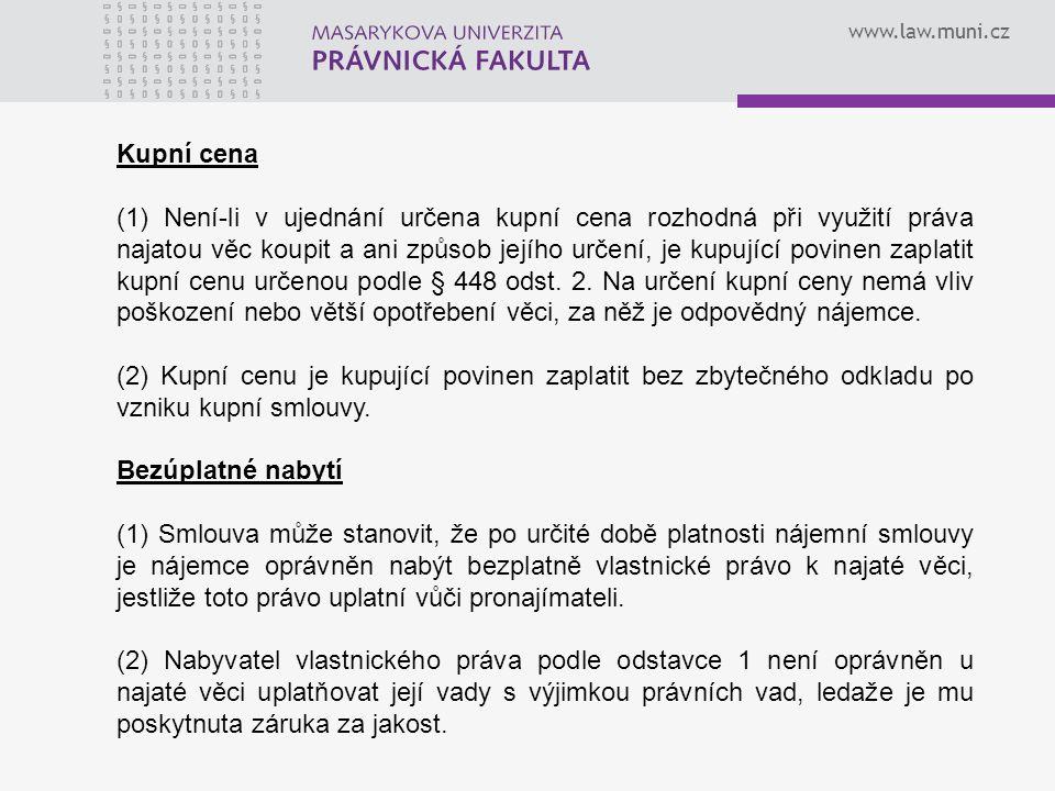www.law.muni.cz Kupní cena (1) Není-li v ujednání určena kupní cena rozhodná při využití práva najatou věc koupit a ani způsob jejího určení, je kupuj