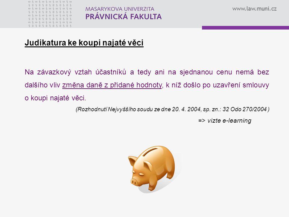 www.law.muni.cz Judikatura ke koupi najaté věci Na závazkový vztah účastníků a tedy ani na sjednanou cenu nemá bez dalšího vliv změna daně z přidané hodnoty, k níž došlo po uzavření smlouvy o koupi najaté věci.