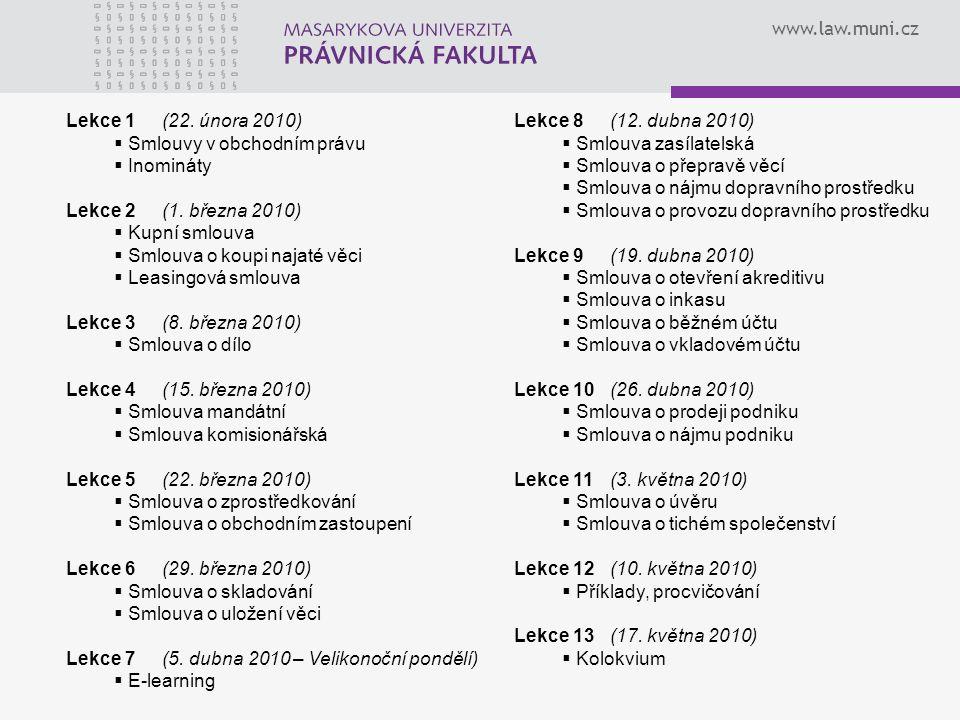 www.law.muni.cz Lekce 1 (22. února 2010)  Smlouvy v obchodním právu  Inomináty Lekce 2(1. března 2010)  Kupní smlouva  Smlouva o koupi najaté věci